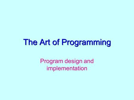The Art of Programming Program design and implementation.