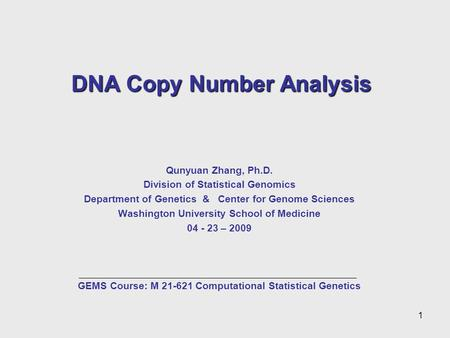 DNA Copy Number Analysis Qunyuan Zhang, Ph.D. Division of Statistical Genomics Department of Genetics & Center for Genome Sciences Washington University.