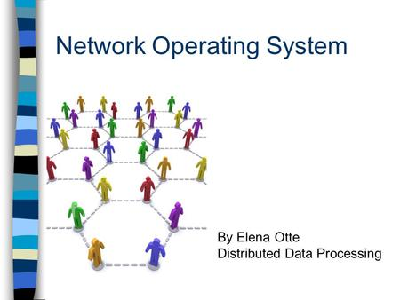Network Operating System By Elena Otte Distributed Data Processing.