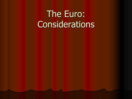 The Euro: Considerations. The Feldstein Thesis Turning over monetary authority to the ECB removes an important component of macroeconomic policy from.