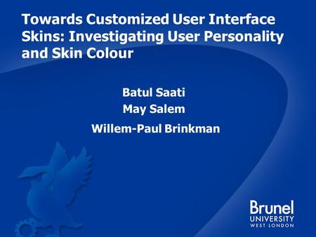 Towards Customized User Interface Skins: Investigating User Personality and Skin Colour Batul Saati May Salem Willem-Paul Brinkman.