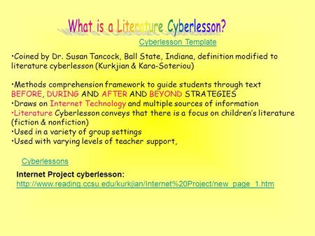 Coined by Dr. Susan Tancock, Ball State, Indiana, definition modified to literature cyberlesson (Kurkjian & Kara-Soteriou) Methods comprehension framework.