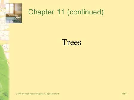 © 2006 Pearson Addison-Wesley. All rights reserved11 B-1 Chapter 11 (continued) Trees.