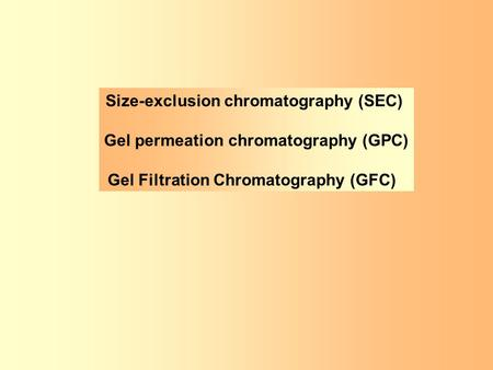 Size-exclusion chromatography (SEC) Gel permeation chromatography (GPC) Gel Filtration Chromatography (GFC)