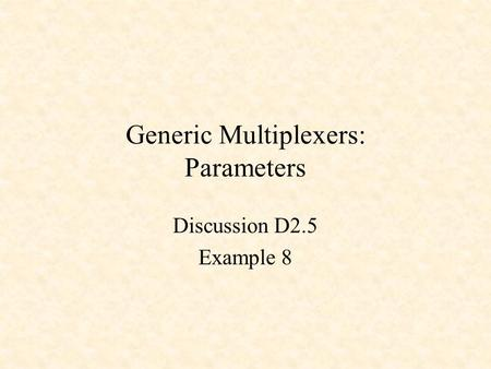 Generic Multiplexers: Parameters Discussion D2.5 Example 8.