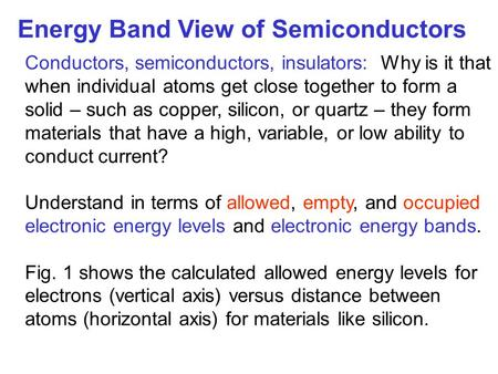Energy Band View of Semiconductors Conductors, semiconductors, insulators: Why is it that when individual atoms get close together to form a solid – such.
