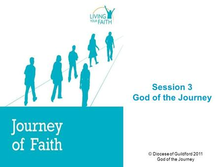 © Diocese of Guildford 2011 God of the Journey Session 3 God of the Journey.