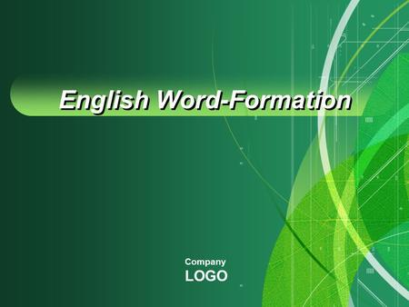 Company LOGO English Word-Formation. Means of Word-Formation Derivation 1 Compounding 2 Conversion 3 Other means 4.