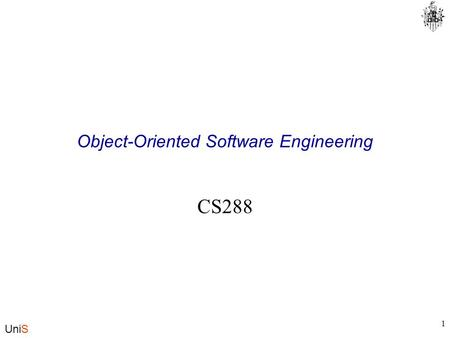 UniS 1 Object-Oriented Software Engineering CS288.