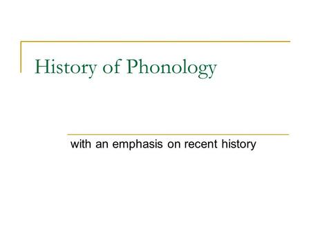 History of Phonology with an emphasis on recent history.
