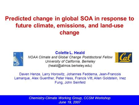 Predicted change in global SOA in response to future climate, emissions, and land-use change Colette L. Heald NOAA Climate and Global Change Postdoctoral.