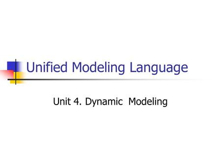Unified Modeling Language Unit 4. Dynamic Modeling.