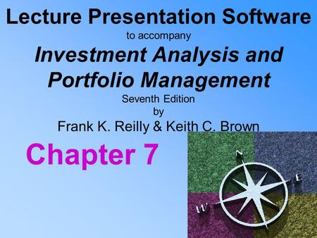 Lecture Presentation Software to accompany Investment Analysis and Portfolio Management Seventh Edition by Frank K. Reilly & Keith C. Brown Chapter 7.