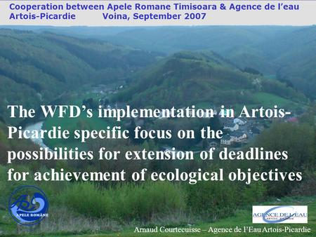 The WFD's implementation in Artois- Picardie specific focus on the possibilities for extension of deadlines for achievement of ecological objectives Cooperation.
