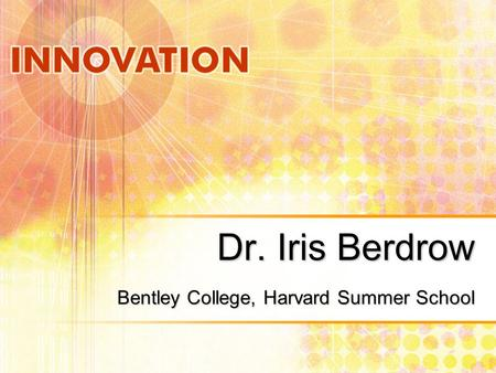 Dr. Iris Berdrow Bentley College, Harvard Summer School.