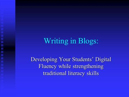 Writing in Blogs: Developing Your Students' Digital Fluency while strengthening traditional literacy skills.