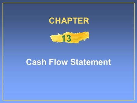 Cash Flow Statement CHAPTER 13. Ability to generate future cash flowAbility to generate future cash flow Ability to pay dividends and meet obligationsAbility.