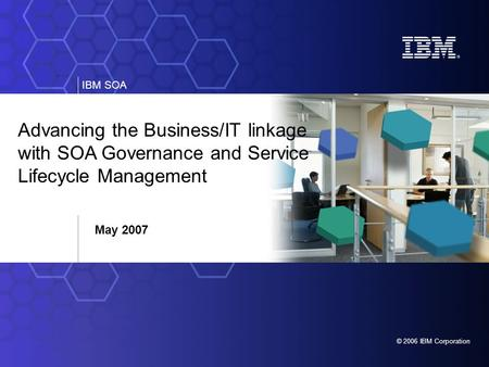 Advancing the Business/IT linkage with SOA Governance and Service Lifecycle Management May 2007 Main Point: SOA Governance and Service Lifecycle Management.