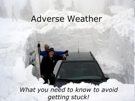 DHHS rev04272010 Adverse Weather What you need to know to avoid getting stuck!