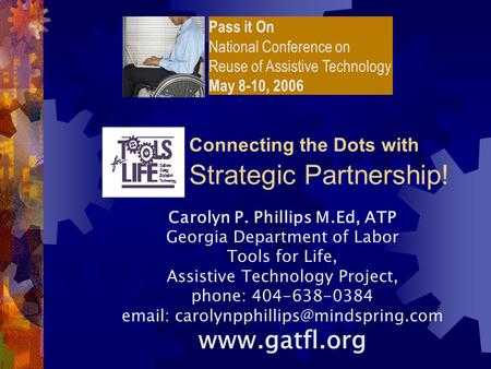 Carolyn P. Phillips M.Ed, ATP Georgia Department of Labor Tools for Life, Assistive Technology Project, phone: 404-638-0384