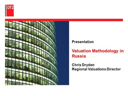 Presentation Valuation Methodology in Russia Chris Dryden Regional Valuations Director.