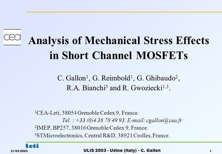 21/03/2003 ULIS 2003 - Udine (Italy) - C. Gallon 1 Analysis of Mechanical Stress Effects in Short Channel MOSFETs C. Gallon 1, G. Reimbold 1, G. Ghibaudo.