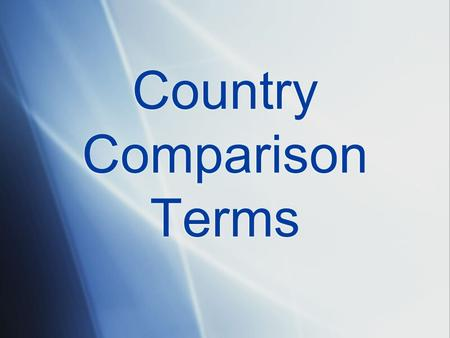 Country Comparison Terms. Population How many people there are in a country.