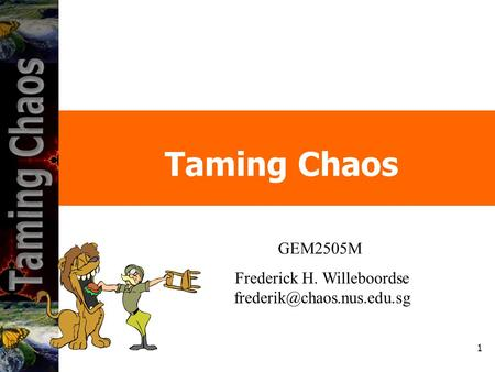 1 GEM2505M Frederick H. Willeboordse Taming Chaos.