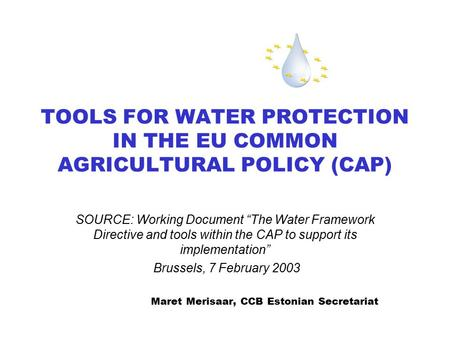 "TOOLS FOR WATER PROTECTION IN THE EU COMMON AGRICULTURAL POLICY (CAP) SOURCE: Working Document ""The Water Framework Directive and tools within the CAP."
