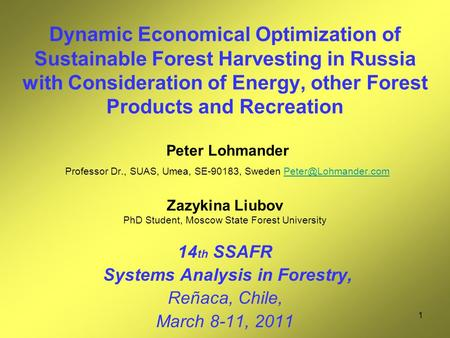1 Dynamic Economical Optimization of Sustainable Forest Harvesting in Russia with Consideration of Energy, other Forest Products and Recreation Peter Lohmander.