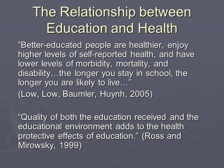 "The Relationship between Education and Health ""Better-educated people are healthier, enjoy higher levels of self-reported health, and have lower levels."