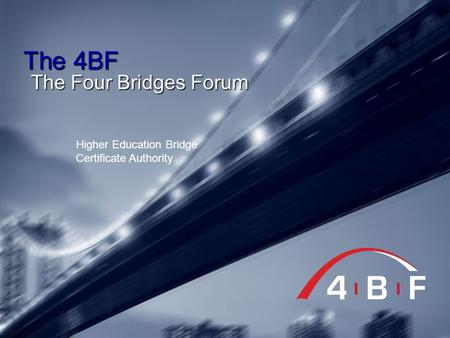 The 4BF The Four Bridges Forum Higher Education Bridge Certificate Authority.