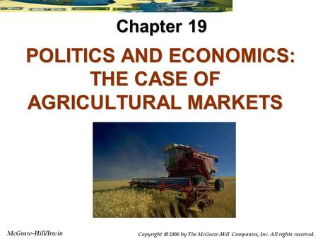 McGraw-Hill/Irwin Copyright  2006 by The McGraw-Hill Companies, Inc. All rights reserved. POLITICS AND ECONOMICS: THE CASE OF AGRICULTURAL MARKETS POLITICS.