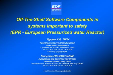 Off-The-Shelf Software Components in systems important to safety (EPR - European Pressurized water Reactor) Nguyen N.Q. THUY RESEARCH AND DEVELOPMENT DIVISION.