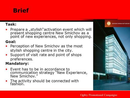 "Brief Task: Prepare a ""stylish""activation event which will present shopping centre New Smichov as a point of new experiences, not only shopping. Goal:"