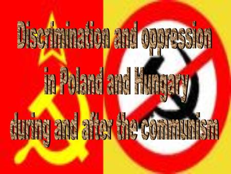 Poland and Hungary have one thing surely in common: both of them went through COMMUNISM.