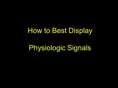 How to Best Display Physiologic Signals. Cole WG, Stewart JG. Human performance evaluation of a metaphor graphic display for respiratory data. Methods.