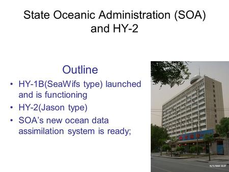 State Oceanic Administration (SOA) and HY-2 Outline HY-1B(SeaWifs type) launched and is functioning HY-2(Jason type) SOA's new ocean data assimilation.