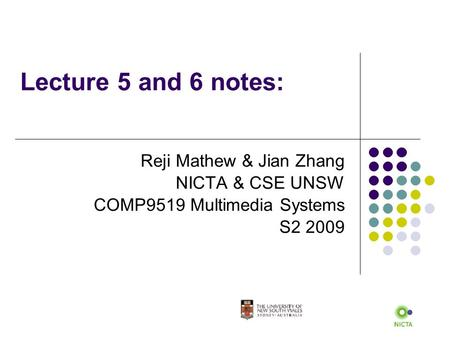 Lecture 5 and 6 notes: Reji Mathew & Jian Zhang NICTA & CSE UNSW COMP9519 Multimedia Systems S2 2009.