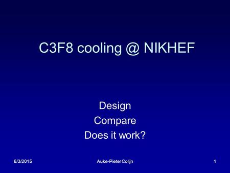 6/3/2015Auke-Pieter Colijn1 C3F8 NIKHEF Design Compare Does it work?