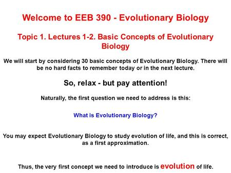Welcome to EEB 390 - Evolutionary Biology Topic 1. Lectures 1-2. Basic Concepts of Evolutionary Biology We will start by considering 30 basic concepts.
