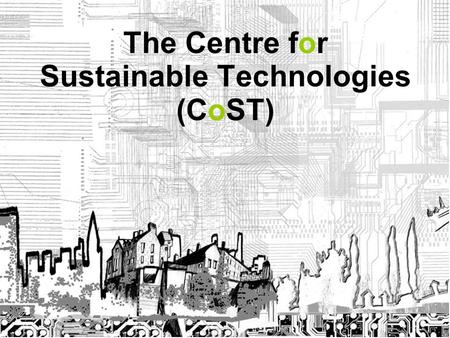 The Centre for Sustainable Technologies (CoST). CoST : Background.