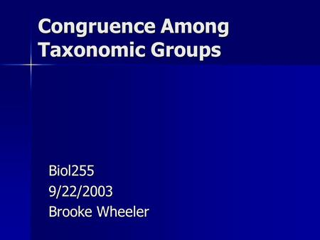 Congruence Among Taxonomic Groups Biol2559/22/2003 Brooke Wheeler.