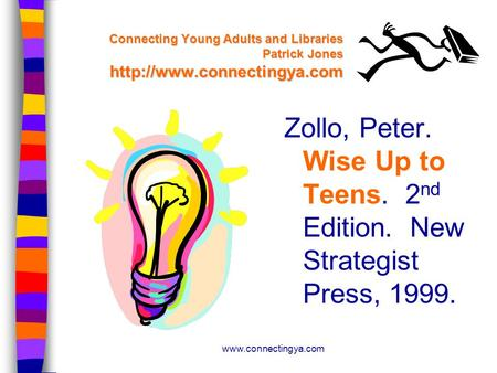 Connecting Young Adults and Libraries Patrick Jones  Zollo, Peter. Wise Up to Teens. 2 nd Edition. New.
