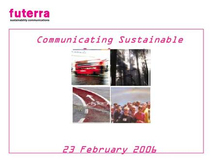 Communicating Sustainable Development 23 February 2006.