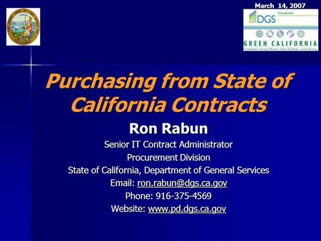 March 14, 2007 Purchasing from State of California Contracts Ron Rabun Senior IT Contract Administrator Procurement Division State of California, Department.