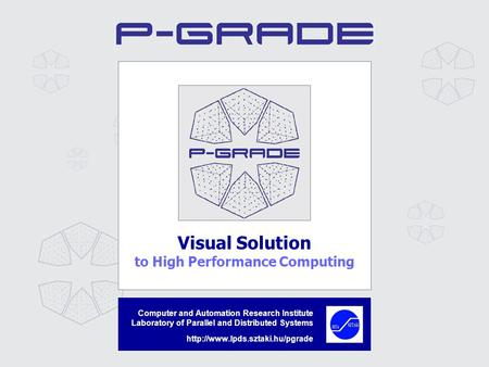 Visual Solution to High Performance Computing Computer and Automation Research Institute Laboratory of Parallel and Distributed Systems