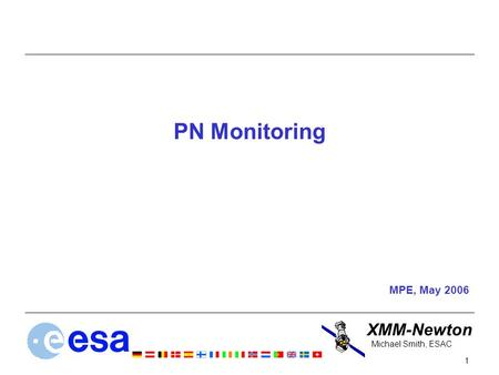 XMM-Newton 1 Michael Smith, ESAC PN Monitoring MPE, May 2006.