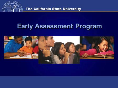 Early Assessment Program. 2 Purposes of Early Assessment Program (EAP)  Identify 11 th grade students before their senior year who need to do additional.