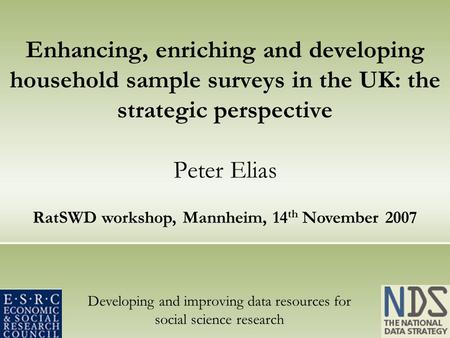 Developing and improving data resources for social science research Enhancing, enriching and developing household sample surveys in the UK: the strategic.